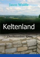 Keltenland – Ein humorvoller Oberschwaben-Krimi
