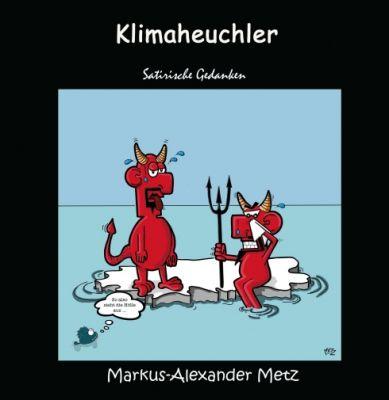 """""""Klimaheuchler"""" von Markus-Alexander Metz"""