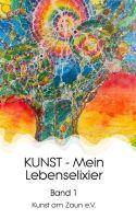 KUNST - Mein Lebenselixier - Band 1 einer Reihe von Geschichten rund um Kunst