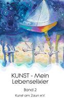 KUNST - Mein Lebenselixier - Band 2 einer Reihe von Geschichten rund um Kunst
