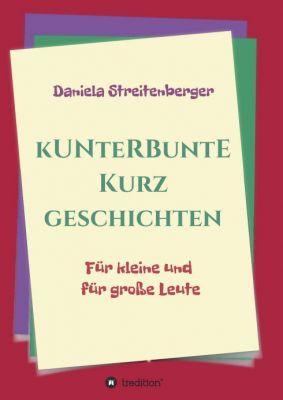 """""""Kunterbunte Kurzgeschichten"""" von Daniela Streitenberger"""