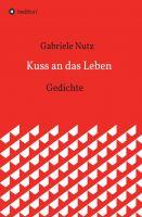 Kuss an das Leben – poetische Gedichte erzählen vom Leben