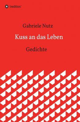 """""""Kuss an das Leben"""" von Gabriele Nutz"""