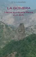 La Gomera Meine spirituelle Reise zum Ich - Ein anregender Erfahrungsbericht