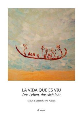 """LA VIDA QUE ES VIU - Das Leben, das sich lebt"" von LaBGC"