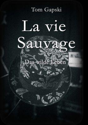 """""""La vie Sauvage - das wilde Leben"""" von Tom Gapski"""