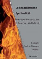 Leidenschaftliche Spiritualität - Vom Leben und vom Sterben