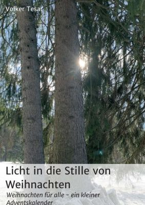 """""""Licht in die Stille von Weihnachten"""" von Volker Tesar"""