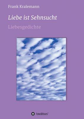 """""""Liebe ist Sehnsucht"""" von Frank Kralemann"""