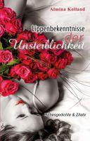 """""""Lippenbekenntnisse der Unsterblichkeit"""" von Almina Kolland"""