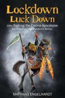 Lockdown Luck Down oder Rocking the Corona-Apocalypse - Der literarische Impfstoff gegen den Corona-Koller
