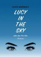 Lucy in the Sky oder das 10x-Gen - Ein Thriller (fast) ohne Tote