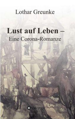 """""""Lust auf Leben - Eine Corona-Romanze"""" von Lothar Greunke"""