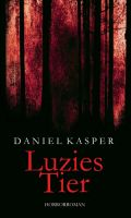 Luzies Tier - die Neuauflage der spannenden Familientragödie mit Horror-Elementen