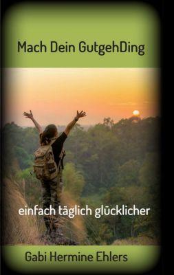 """""""Mach Dein GUTGEHDING"""" von Gabi Hermine Ehlers"""