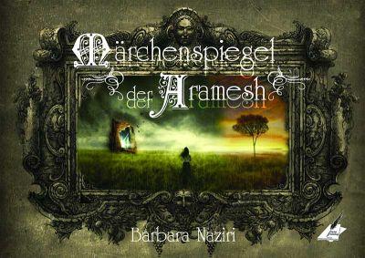 """""""Märchenspiegel der Aramesh"""" von Barbara Naziri"""