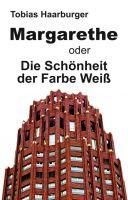 """""""Margarethe oder Die Schönheit der Farbe Weiß"""" von Tobias Haarburger"""