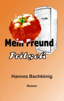 Mein Freund Fritsch - Dramatischer Roman rund um eine Seelenverwandschaft