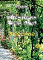 Mein Herz in Deiner Hand - 45 sehr persönliche Briefe an Jesus