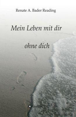 """""""Mein Leben mit dir ohne dich"""" von Renate A. Bader Reading"""