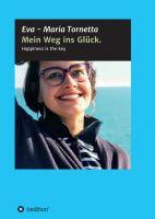 Mein Weg ins Glück -  eine hoffnungsvolle Autobiografie vermittelt Lebensfreude und Inspirationen