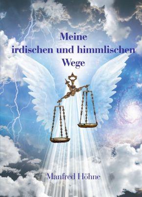 """""""Meine irdischen und himmlischen Wege"""" von Manfred Höhne"""