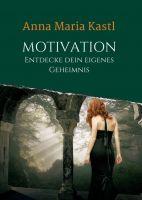 Motivation - Entdecke dein eigenes Geheimnis - Motivationsbuch für ein glücklicheres Leben