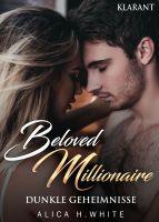 """Neuerscheinung """"Beloved Millionaire – Dunkle Geheimnisse"""" von Alica H. White im Klarant Verlag"""