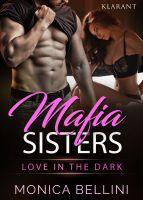 """Neuerscheinung: Der erotische Roman """"Mafia Sisters – Love in the Dark"""" von Monica Bellini im Klarant Verlag"""