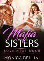 """Neuerscheinung: Der erotische Roman """"Mafia Sisters – Love next door"""" von Monica Bellini im Klarant Verlag"""