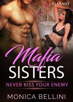 """Neuerscheinung: Der erotische Roman """"Mafia Sisters – Never kiss your enemy"""" von Monica Bellini"""