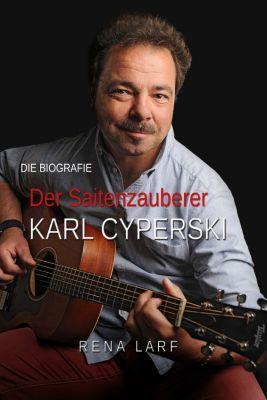 Musikerbiografie - Der Saitenzauberer (Karl Cyperski / Rena Larf)