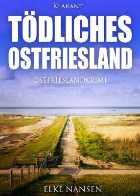 """Ostfrieslandkrimi """"Tödliches Ostfriesland"""" von Elke Nansen (Klarant Verlag, Bremen)"""