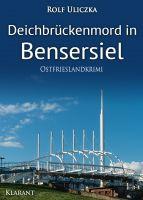 """Neuerscheinung: Ostfrieslandkrimi """"Deichbrückenmord in Bensersiel"""" von Rolf Uliczka im Klarant Verlag"""
