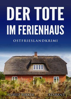 """Ostfrieslandkrimi """"Der Tote im Ferienhaus"""" von Alfred Bekker (Klarant Verlag, Bremen)"""