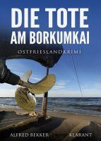 """Neuerscheinung: Ostfrieslandkrimi """"Die Tote am Borkumkai"""" von Alfred Bekker im Klarant Verlag"""