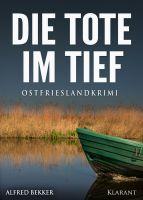 """Neuerscheinung: Ostfrieslandkrimi """"Die Tote im Tief"""" von Alfred Bekker im Klarant Verlag"""