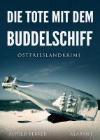 """Neuerscheinung: Ostfrieslandkrimi """"Die Tote mit dem Buddelschiff"""" von Alfred Bekker im Klarant Verlag"""