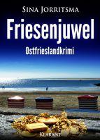 "Ostfrieslandkrimi ""Friesenjuwel"" von Sina Jorritsma (Klarant Verlag, Bremen)"