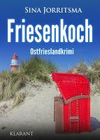 """Neuerscheinung: Ostfrieslandkrimi """"Friesenkoch"""" von Sina Jorritsma im Klarant Verlag"""