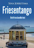 """Neuerscheinung: Ostfrieslandkrimi """"Friesentango"""" von Sina Jorritsma im Klarant Verlag"""