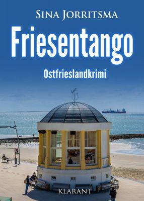 """Der neue Ostfrieslandkrimi """"Friesentango"""" von Sina Jorritsma (Klarant Verlag, Bremen)"""