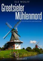 """Ostfrieslandkrimi """"Greetsieler Mühlenmord"""" von Ele Wolff (Klarant Verlag, Bremen)"""