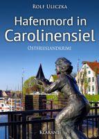"""Ostfrieslandkrimi """"Hafenmord in Carolinensiel"""" von Rolf Uliczka (Klarant Verlag, Bremen)"""