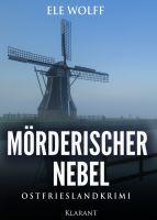 """Neuerscheinung: Ostfrieslandkrimi """"Mörderischer Nebel """" von Ele Wolff im Klarant Verlag"""
