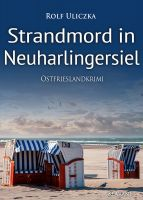 """Neuerscheinung: Ostfrieslandkrimi """"Strandmord in Neuharlingersiel"""" von Rolf Uliczka (Klarant Verlag, Bremen)"""