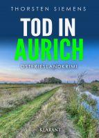 """Neuerscheinung: Ostfrieslandkrimi """"Tod in Aurich"""" von Thorsten Siemens im Klarant Verlag"""