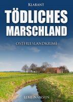 """Neuerscheinung: Ostfrieslandkrimi """"Tödliches Marschland"""" von Elke Nansen im Klarant Verlag"""