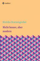 """""""Nicht besser, aber modern"""" von Monika Starzengruber"""