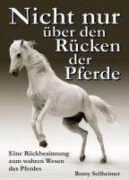 Nicht nur über den Rücken der Pferde - Eine Rückbesinnung zum wahren Wesen des Pferdes.